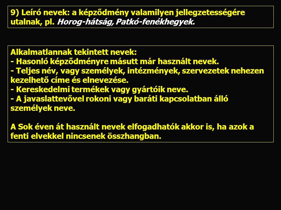 9) Leíró nevek: a képződmény valamilyen jellegzetességére utalnak, pl. Horog-hátság, Patkó-fenékhegyek. Alkalmatlannak tekintett nevek: - Hasonló képz