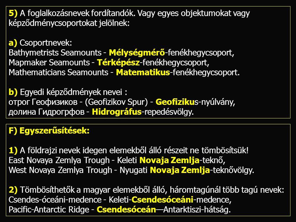 5) A foglalkozásnevek fordítandók. Vagy egyes objektumokat vagy képződménycsoportokat jelölnek: a) Csoportnevek: Bathymetrists Seamounts - Mélységmérő