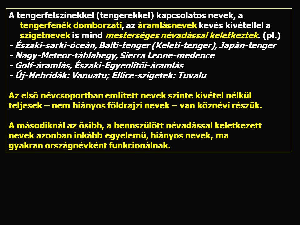 A magyar névalakok általában idegen eredetű nevek nyomán, legtöbbször tükörfordítással keletkeznek.