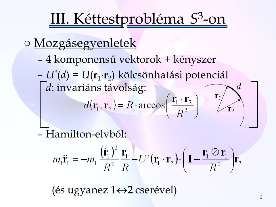7 ○Tömegközépponti és relatív koordináta: –Kényszerek ( Q, D ) –Mozgásegyenletek ( Q, D ) –DE nincs Galilei-invariancia  Nem szeparálható a mozgás.