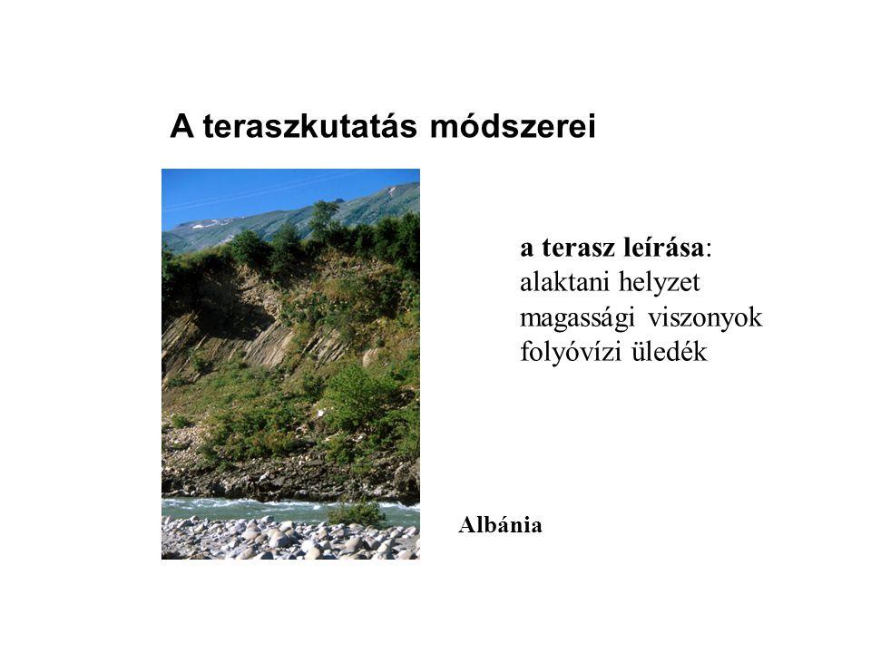 A teraszkutatás módszerei a terasz leírása: alaktani helyzet magassági viszonyok folyóvízi üledék Albánia