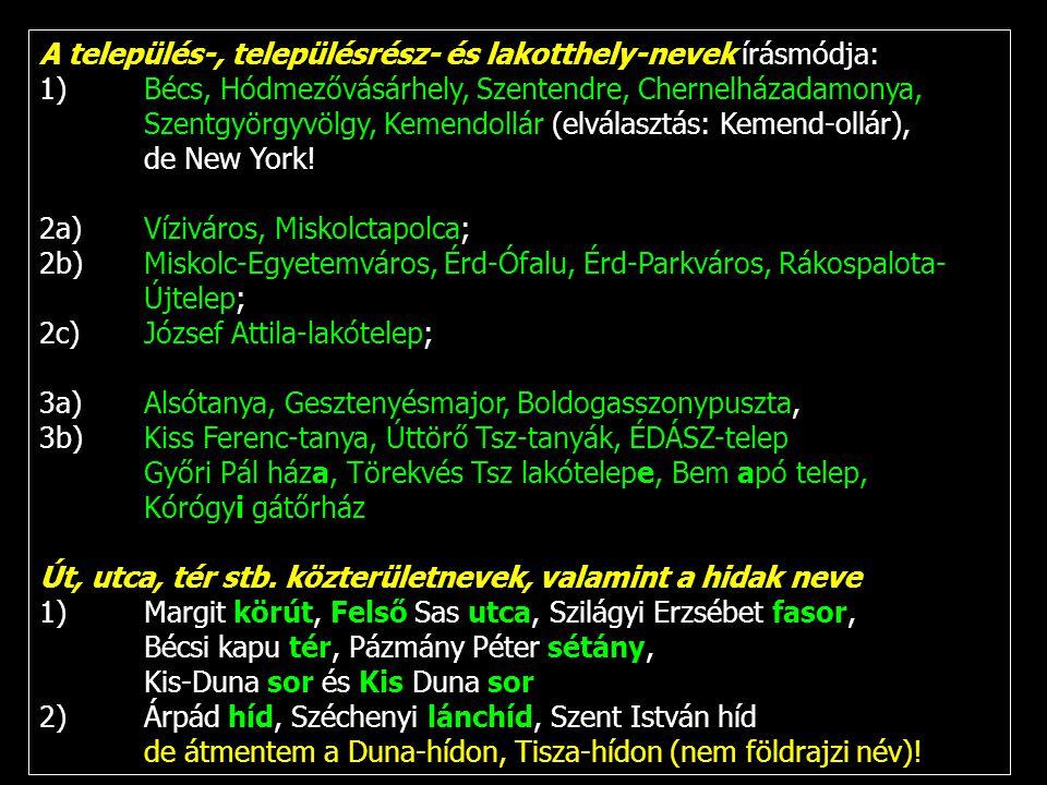 A település-, településrész- és lakotthely-nevek írásmódja: 1)Bécs, Hódmezővásárhely, Szentendre, Chernelházadamonya, Szentgyörgyvölgy, Kemendollár (e