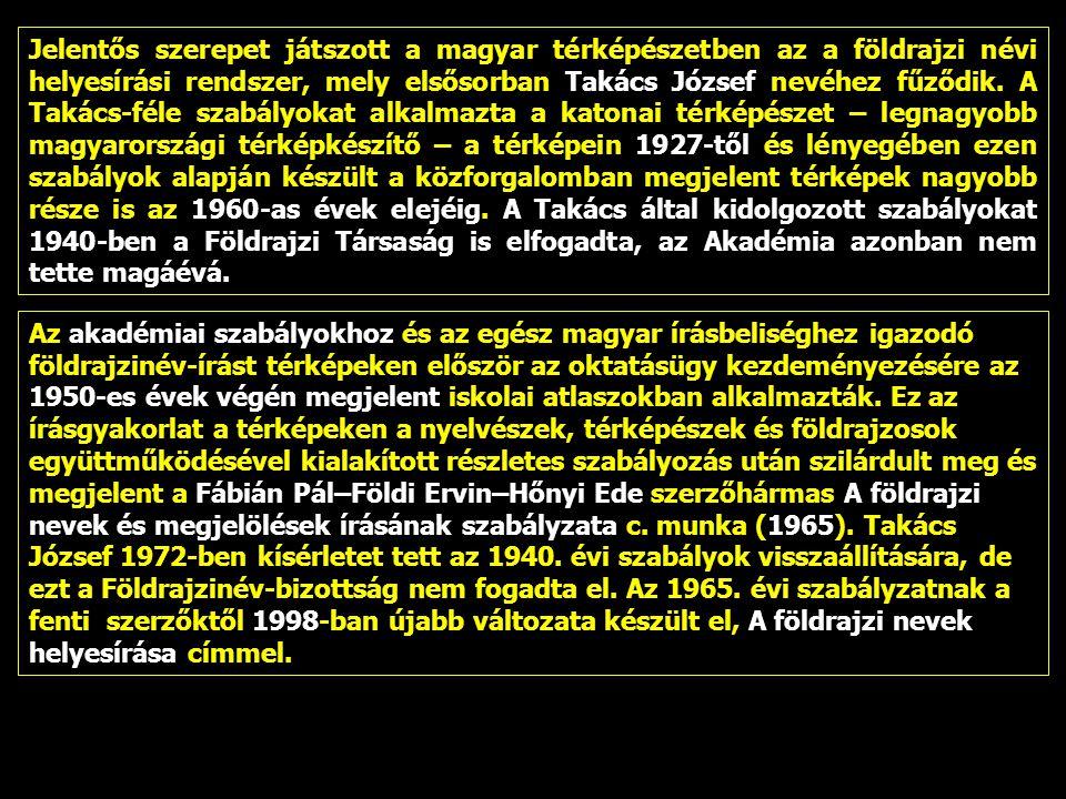 Jelentős szerepet játszott a magyar térképészetben az a földrajzi névi helyesírási rendszer, mely elsősorban Takács József nevéhez fűződik. A Takács-f