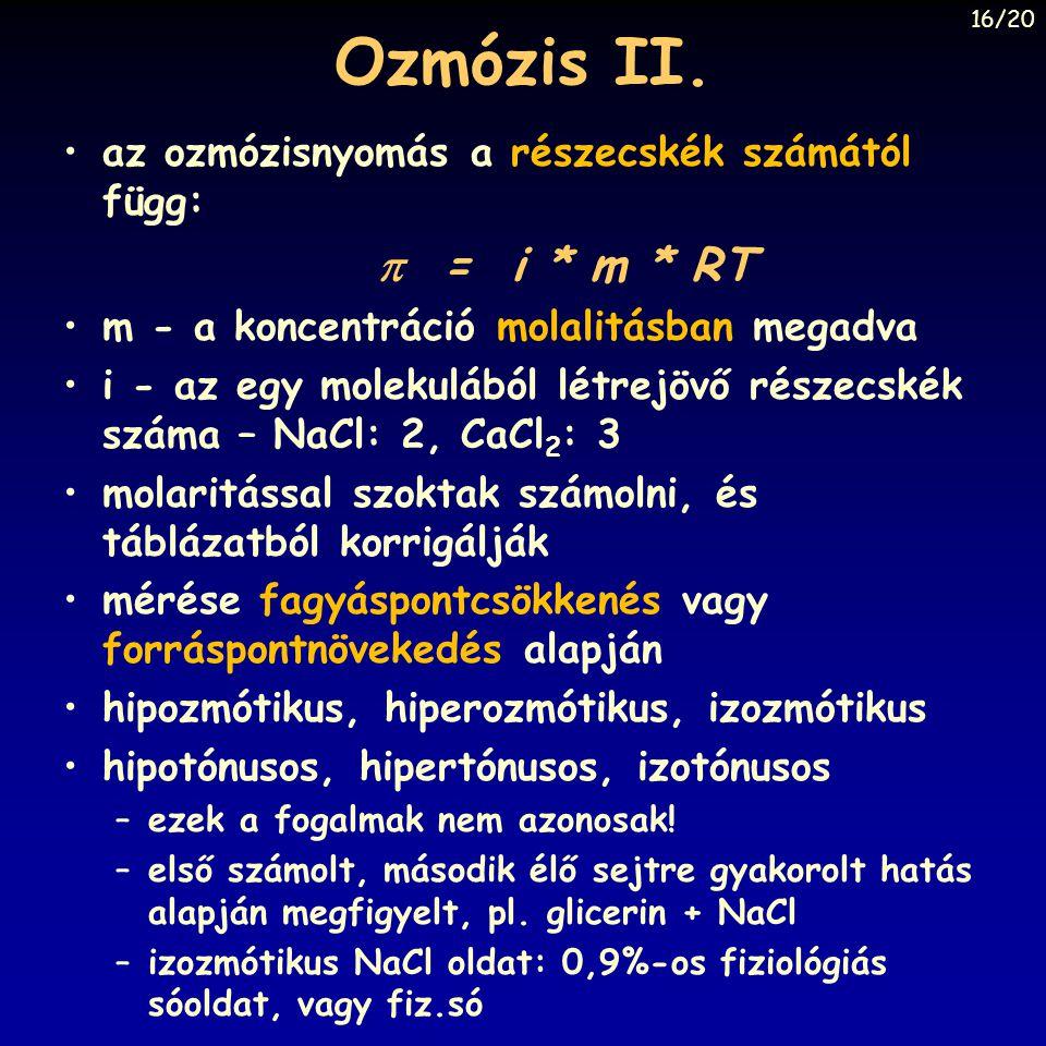 Ozmózis II. az ozmózisnyomás a részecskék számától függ:  = i * m * RT m - a koncentráció molalitásban megadva i - az egy molekulából létrejövő része