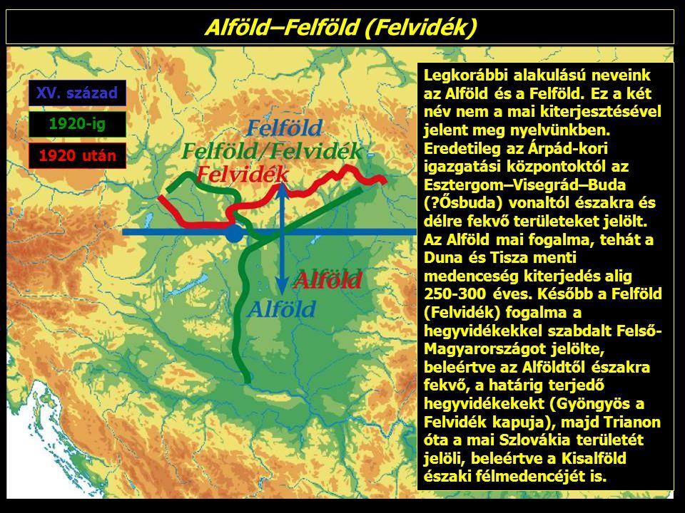 Alföld–Felföld (Felvidék) Legkorábbi alakulású neveink az Alföld és a Felföld. Ez a két név nem a mai kiterjesztésével jelent meg nyelvünkben. Eredeti