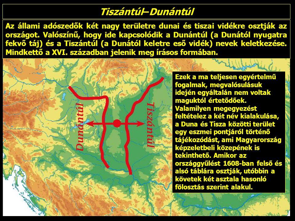 Tiszántúl–Dunántúl Az állami adószedők két nagy területre dunai és tiszai vidékre osztják az országot. Valószínű, hogy ide kapcsolódik a Dunántúl (a D