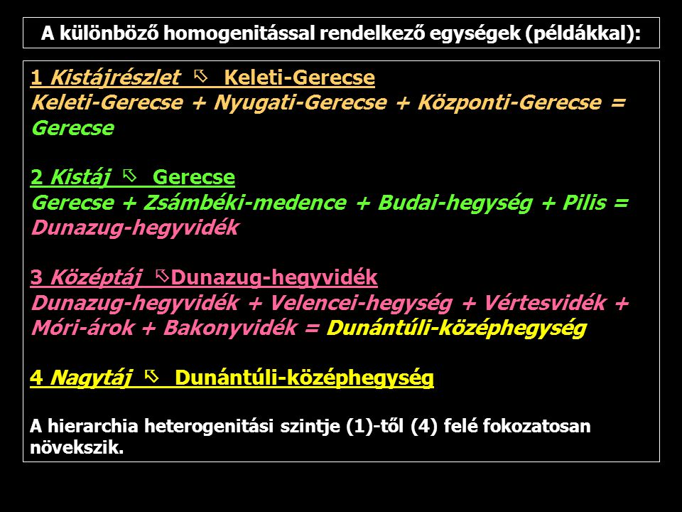 A különböző homogenitással rendelkező egységek (példákkal): 1 Kistájrészlet ő Keleti-Gerecse Keleti-Gerecse + Nyugati-Gerecse + Központi-Gerecse = Ger
