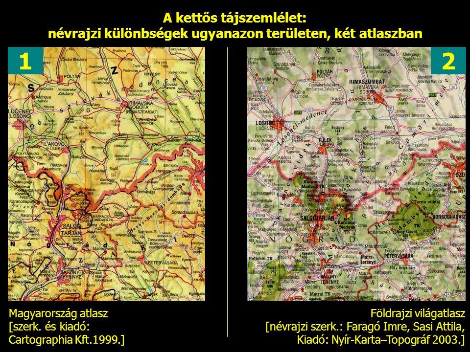 A kettős tájszemlélet: névrajzi különbségek ugyanazon területen, két atlaszban Magyarország atlasz [szerk. és kiadó: Cartographia Kft.1999.] Földrajzi