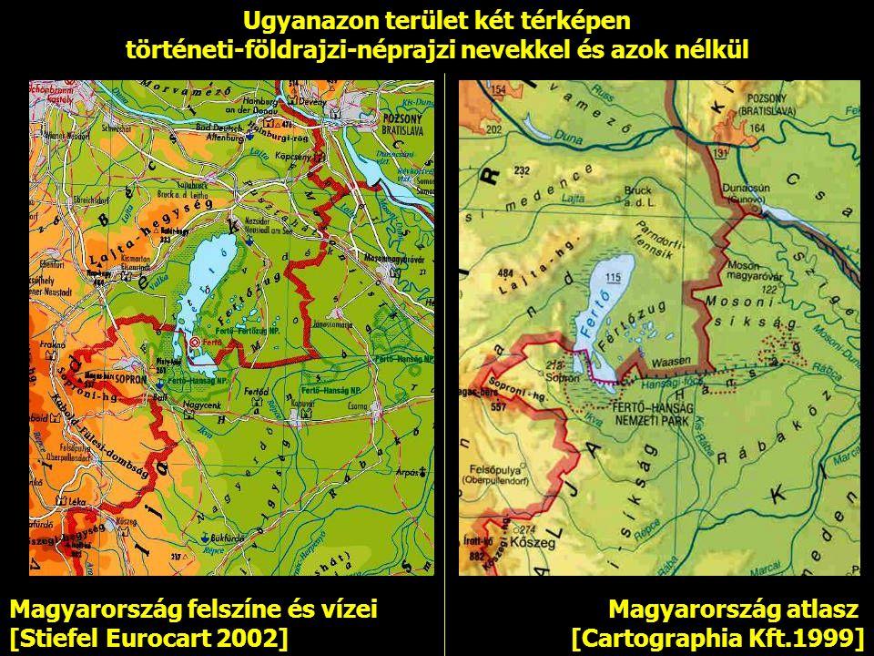 Magyarország atlasz [Cartographia Kft.1999] Magyarország felszíne és vízei [Stiefel Eurocart 2002] Ugyanazon terület két térképen történeti-földrajzi-