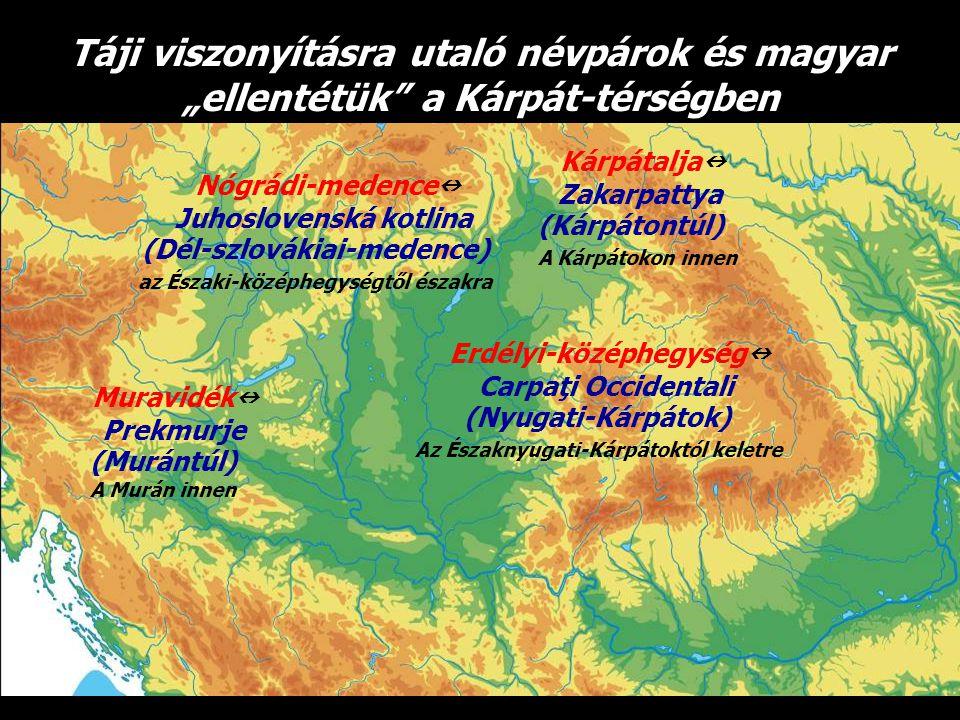 az Északi-középhegységtől északra Erdélyi-középhegység Carpaţi Occidentali (Nyugati-Kárpátok) Muravidék Prekmurje (Murántúl) Nógrádi-medence Juhoslove
