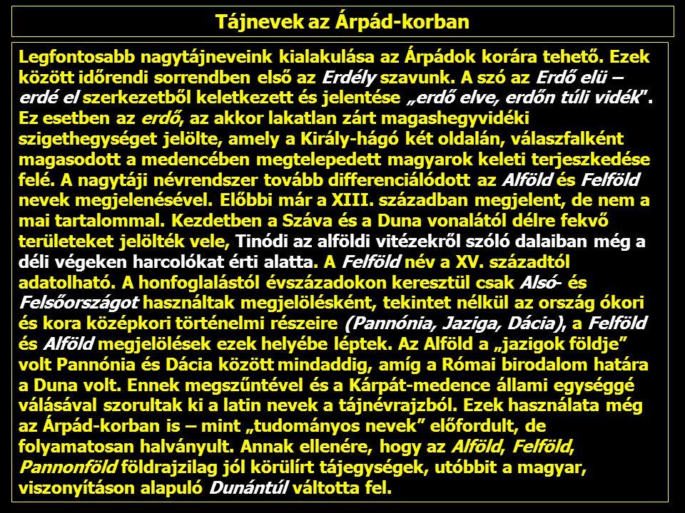 Legfontosabb nagytájneveink kialakulása az Árpádok korára tehető. Ezek között időrendi sorrendben első az Erdély szavunk. A szó az Erdő elü – erdé el