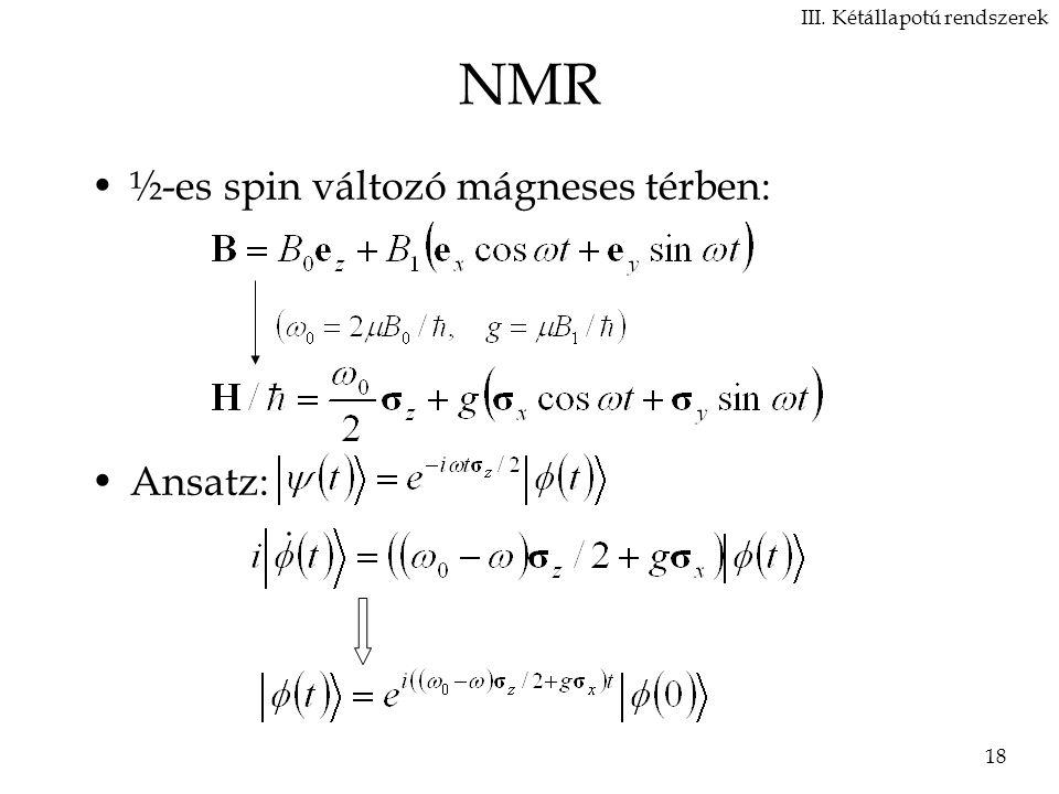 18 NMR ½-es spin változó mágneses térben: Ansatz: III. Kétállapotú rendszerek