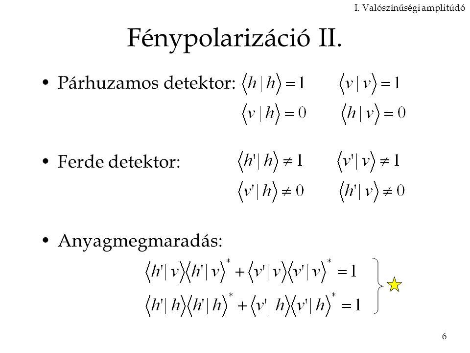 6 Fénypolarizáció II.Párhuzamos detektor: Ferde detektor: Anyagmegmaradás: I.