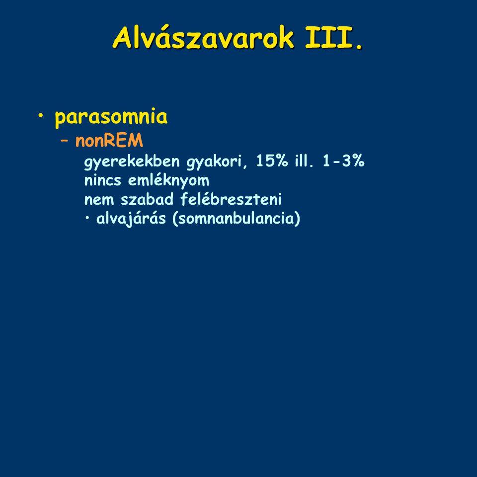 Alvászavarok III. parasomnia –nonREM gyerekekben gyakori, 15% ill. 1-3% nincs emléknyom nem szabad felébreszteni alvajárás (somnanbulancia)