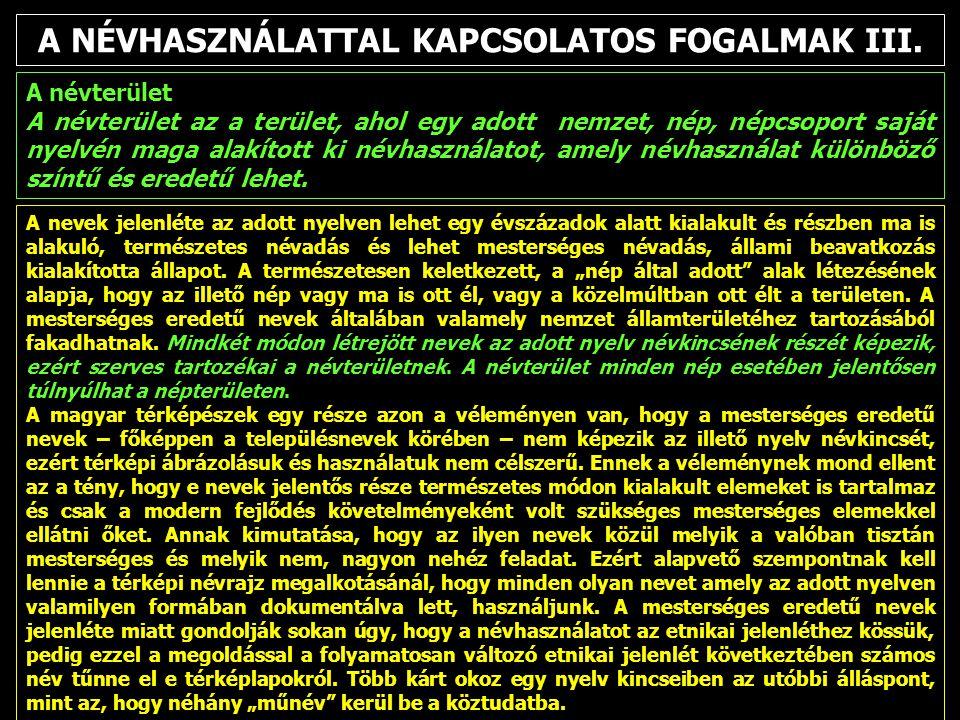 A NÉVHASZNÁLATTAL KAPCSOLATOS FOGALMAK III. A nevek jelenléte az adott nyelven lehet egy évszázadok alatt kialakult és részben ma is alakuló, természe