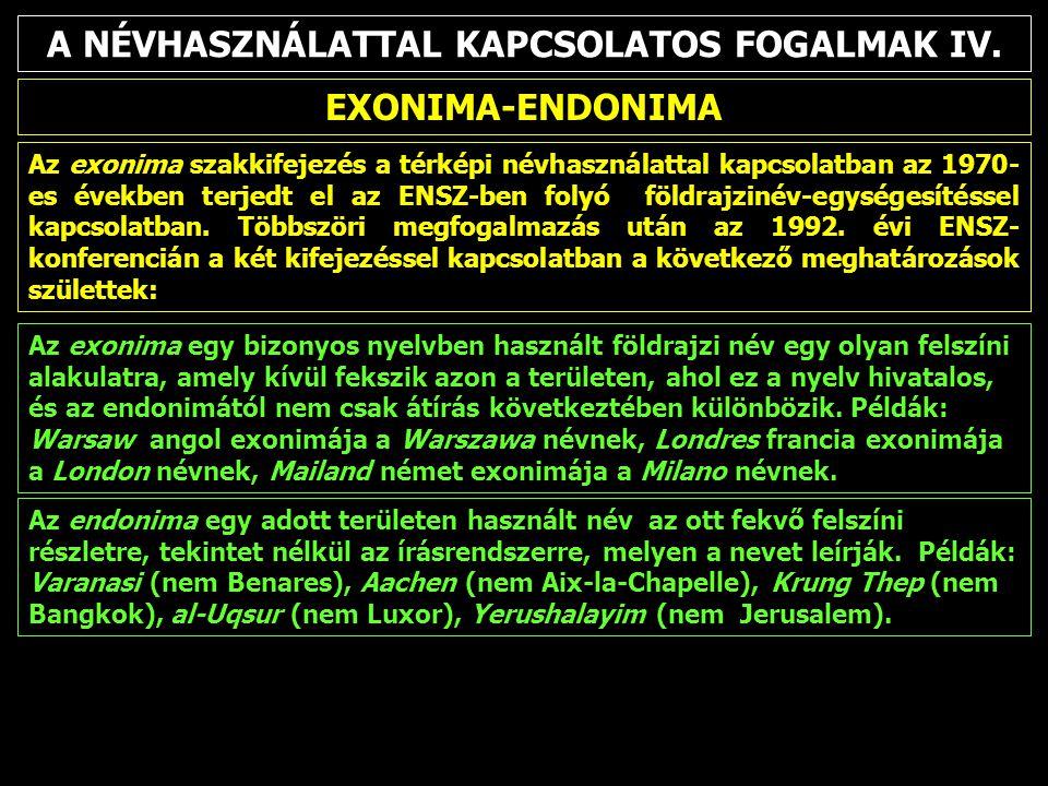 A NÉVHASZNÁLATTAL KAPCSOLATOS FOGALMAK IV. EXONIMA-ENDONIMA Az exonima szakkifejezés a térképi névhasználattal kapcsolatban az 1970- es években terjed