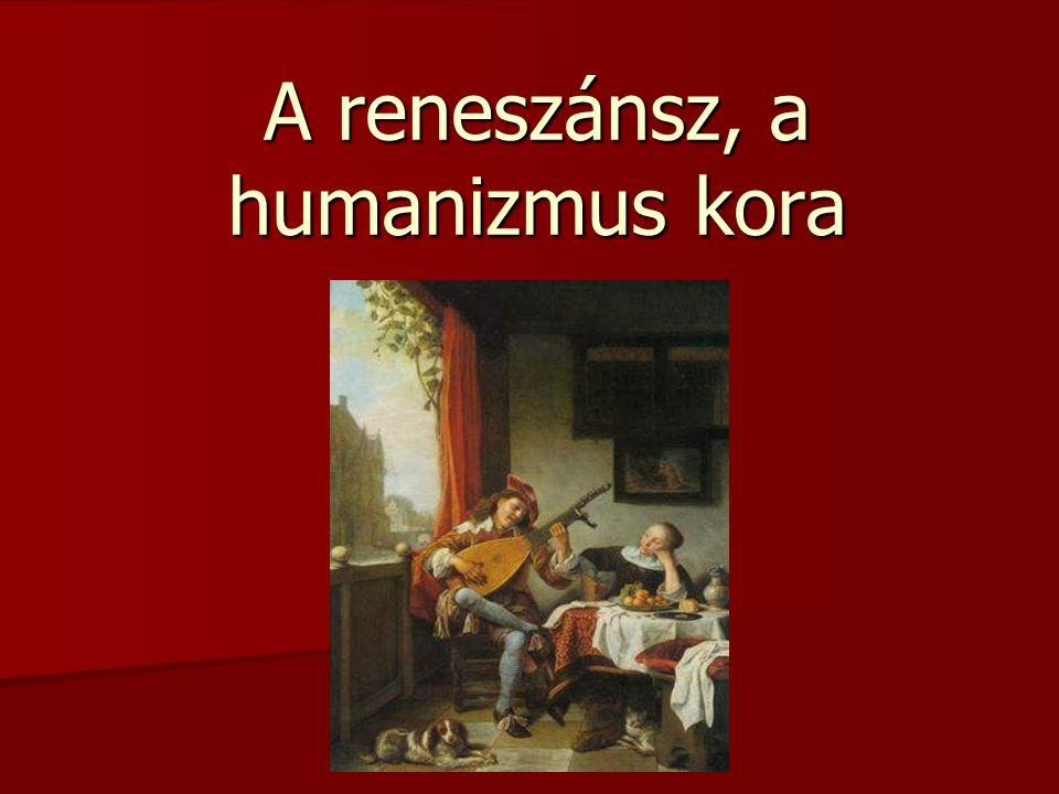 A reneszánsz, a humanizmus kora