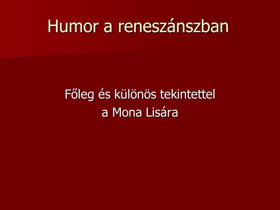 Humor a reneszánszban Főleg és különös tekintettel a Mona Lisára