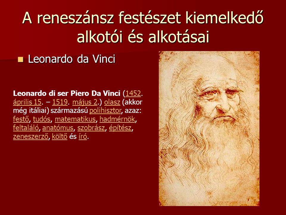 A reneszánsz festészet kiemelkedő alkotói és alkotásai Leonardo da Vinci Leonardo da Vinci Leonardo di ser Piero Da Vinci (1452. április 15. – 1519. m