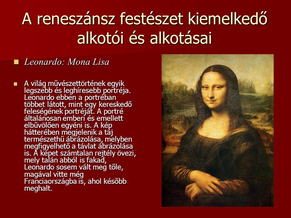 A reneszánsz festészet kiemelkedő alkotói és alkotásai Leonardo: Mona Lisa Leonardo: Mona Lisa A világ művészettörtének egyik legszebb és leghíresebb portréja.