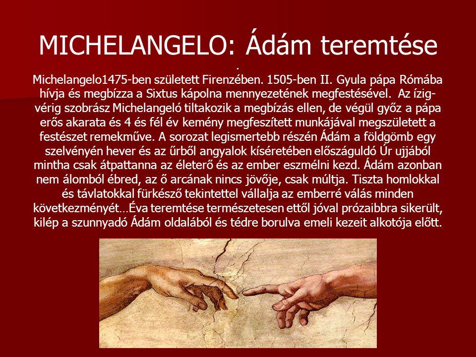 MICHELANGELO: Ádám teremtése. Michelangelo1475-ben született Firenzében. 1505-ben II. Gyula pápa Rómába hívja és megbízza a Sixtus kápolna mennyezetén