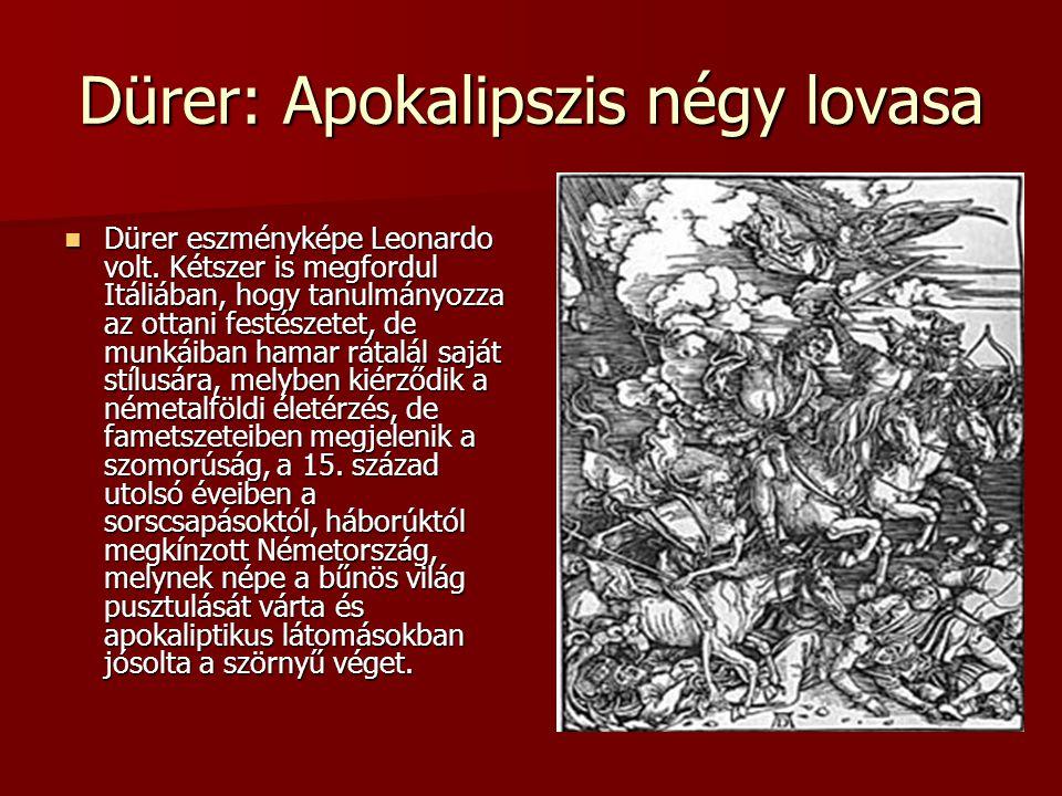 Dürer: Apokalipszis négy lovasa Dürer eszményképe Leonardo volt. Kétszer is megfordul Itáliában, hogy tanulmányozza az ottani festészetet, de munkáiba