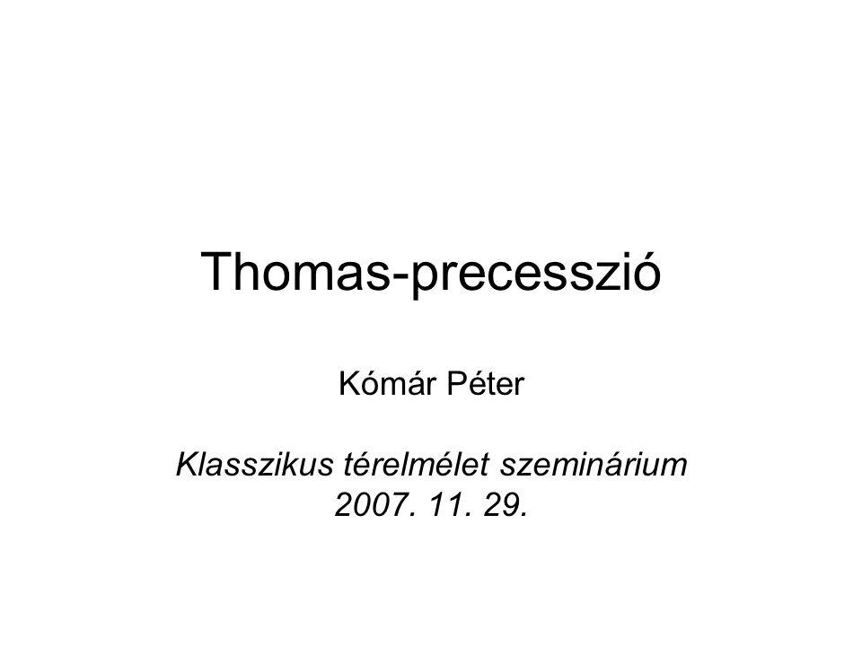 Thomas-precesszió Kómár Péter Klasszikus térelmélet szeminárium 2007. 11. 29.