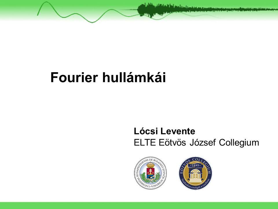 XIII. Bolyai Konferencia – 2008. április 19. Lócsi Levente Mindenki Fourier-transzformál