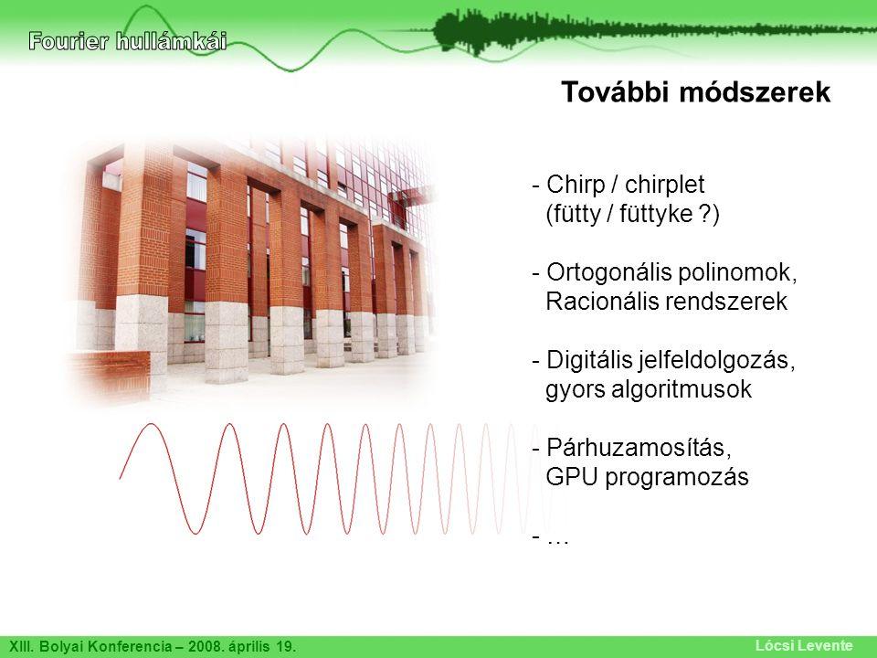 XIII. Bolyai Konferencia – 2008. április 19. Lócsi Levente További módszerek - Chirp / chirplet (fütty / füttyke ?) - Ortogonális polinomok, Racionáli