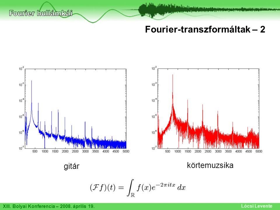 XIII. Bolyai Konferencia – 2008. április 19. Lócsi Levente Fourier-transzformáltak – 2 gitár körtemuzsika