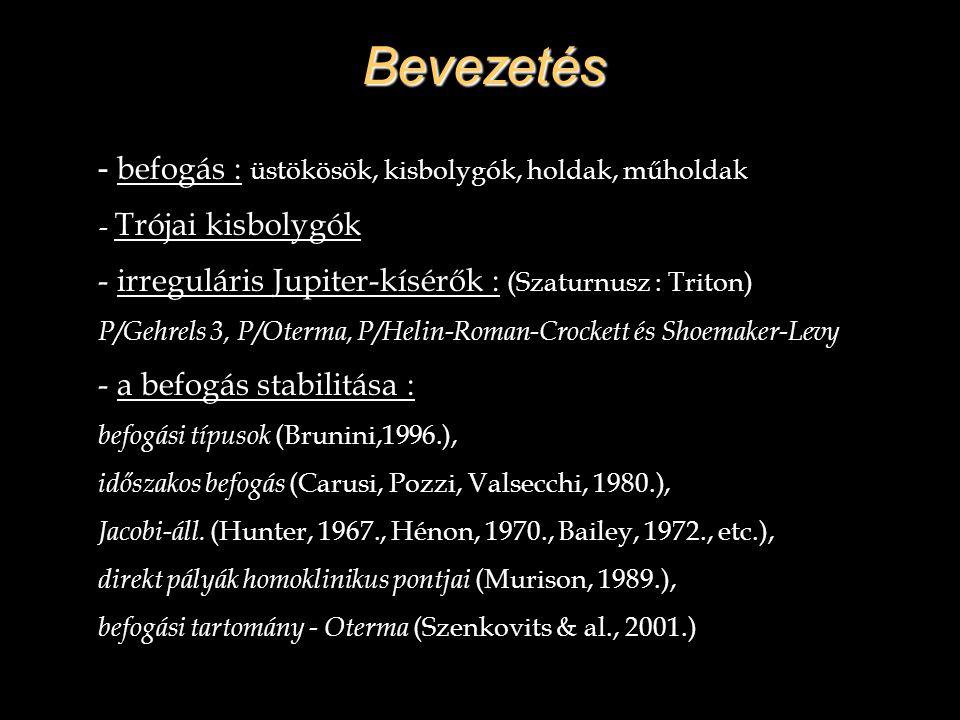 Bevezetés - befogás : üstökösök, kisbolygók, holdak, műholdak - Trójai kisbolygók - irreguláris Jupiter-kísérők : (Szaturnusz : Triton) P/Gehrels 3, P
