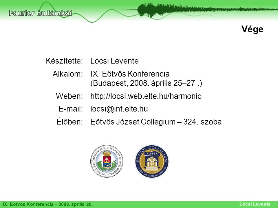 Lócsi Levente Vége Készítette: Alkalom: Weben: E-mail: Élőben: Lócsi Levente IX. Eötvös Konferencia (Budapest, 2008. április 25–27.) http://locsi.web.