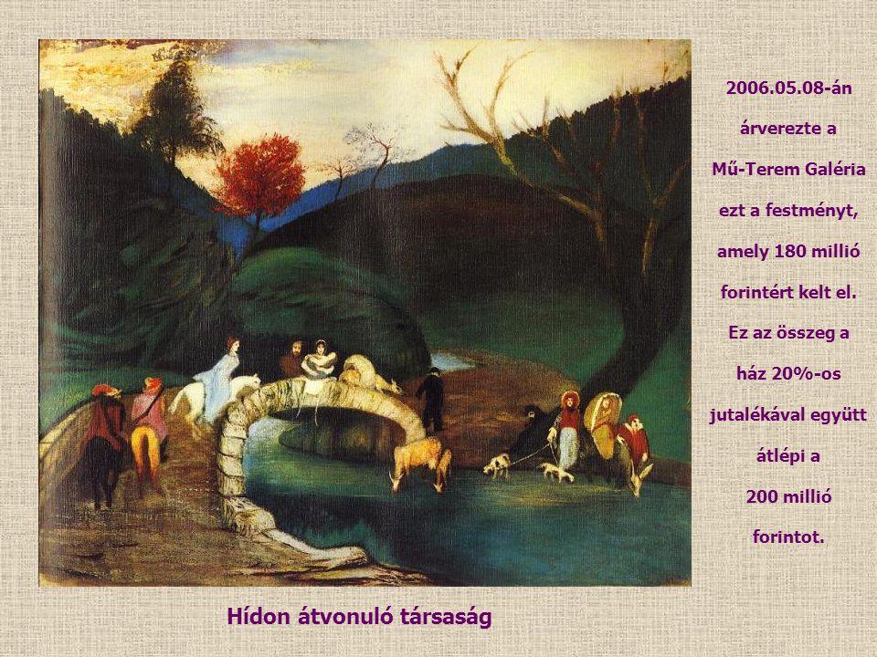 Hídon átvonuló társaság 2006.05.08-án árverezte a Mű-Terem Galéria ezt a festményt, amely 180 millió forintért kelt el. Ez az összeg a ház 20%-os juta