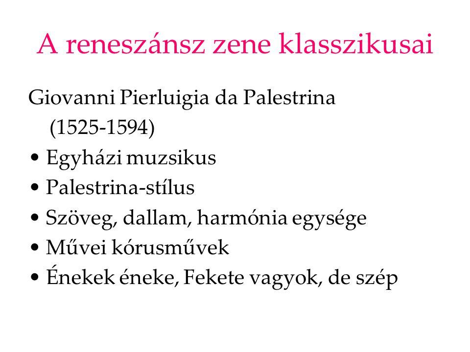 A reneszánsz zene klasszikusai Giovanni Pierluigia da Palestrina (1525-1594) Egyházi muzsikus Palestrina-stílus Szöveg, dallam, harmónia egysége Művei