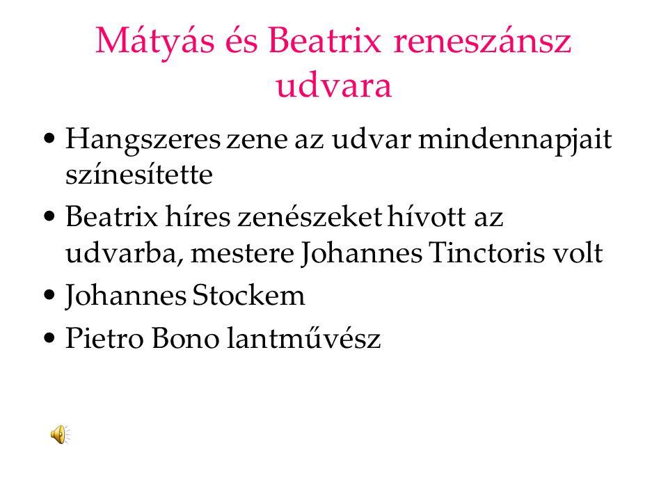 Mátyás és Beatrix reneszánsz udvara Hangszeres zene az udvar mindennapjait színesítette Beatrix híres zenészeket hívott az udvarba, mestere Johannes T