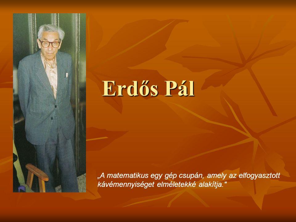 """Erdős Pál """"A matematikus egy gép csupán, amely az elfogyasztott kávémennyiséget elméletekké alakítja."""
