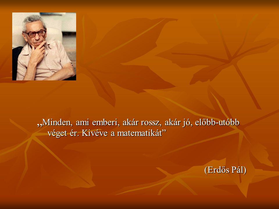 """""""Minden, ami emberi, akár rossz, akár jó, előbb-utóbb véget ér. Kivéve a matematikát"""" (Erdős Pál)"""