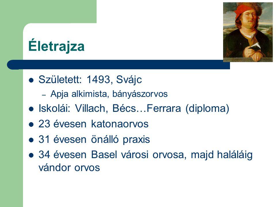 Életrajza Született: 1493, Svájc – Apja alkimista, bányászorvos Iskolái: Villach, Bécs…Ferrara (diploma) 23 évesen katonaorvos 31 évesen önálló praxis
