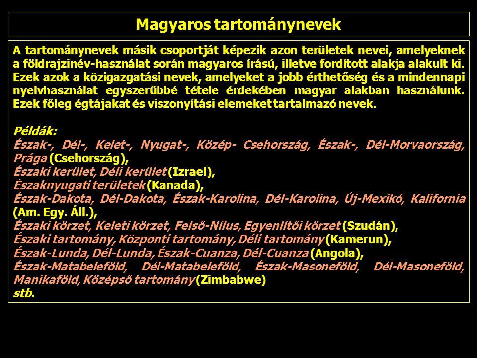 A tartománynevek másik csoportját képezik azon területek nevei, amelyeknek a földrajzinév-használat során magyaros írású, illetve fordított alakja alakult ki.