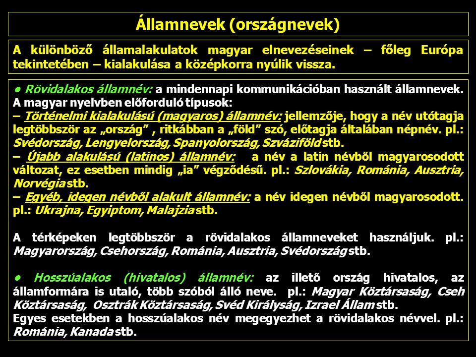 A különböző államalakulatok magyar elnevezéseinek – főleg Európa tekintetében – kialakulása a középkorra nyúlik vissza.