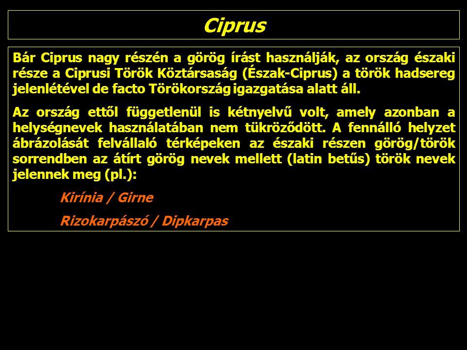 Ciprus Bár Ciprus nagy részén a görög írást használják, az ország északi része a Ciprusi Török Köztársaság (Észak-Ciprus) a török hadsereg jelenlétével de facto Törökország igazgatása alatt áll.