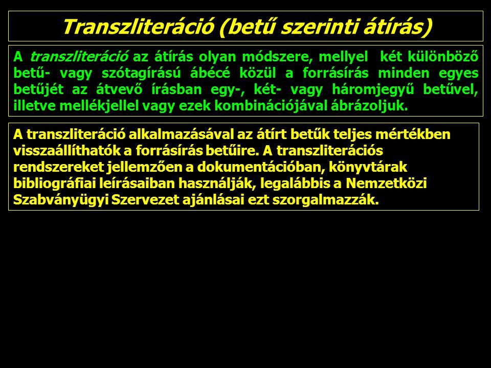 Transzliteráció (betű szerinti átírás) A transzliteráció az átírás olyan módszere, mellyel két különböző betű- vagy szótagírású ábécé közül a forrásírás minden egyes betűjét az átvevő írásban egy-, két- vagy háromjegyű betűvel, illetve mellékjellel vagy ezek kombinációjával ábrázoljuk.