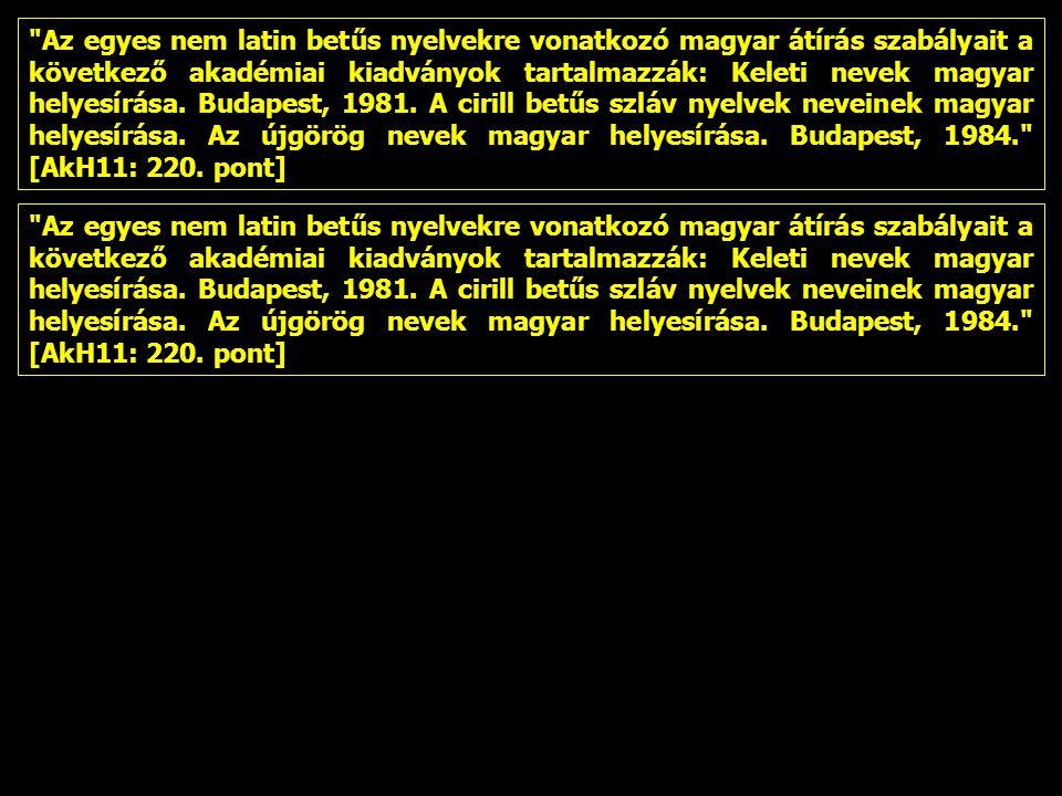 Az egyes nem latin betűs nyelvekre vonatkozó magyar átírás szabályait a következő akadémiai kiadványok tartalmazzák: Keleti nevek magyar helyesírása.