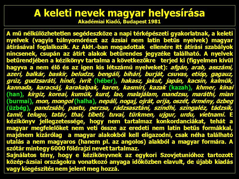 A mű nélkülözhetetlen segédeszköze a napi térképészeti gyakorlatnak, a keleti nyelvek (vagyis túlnyomórészt az ázsiai nem latin betűs nyelvek) magyar átírásával foglalkozik.