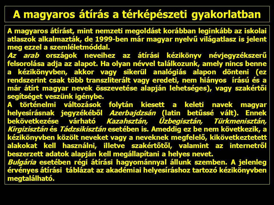 A magyaros átírást, mint nemzeti megoldást korábban leginkább az iskolai atlaszok alkalmazták, de 1999-ben már magyar nyelvű világatlasz is jelent meg ezzel a szemléletmóddal.