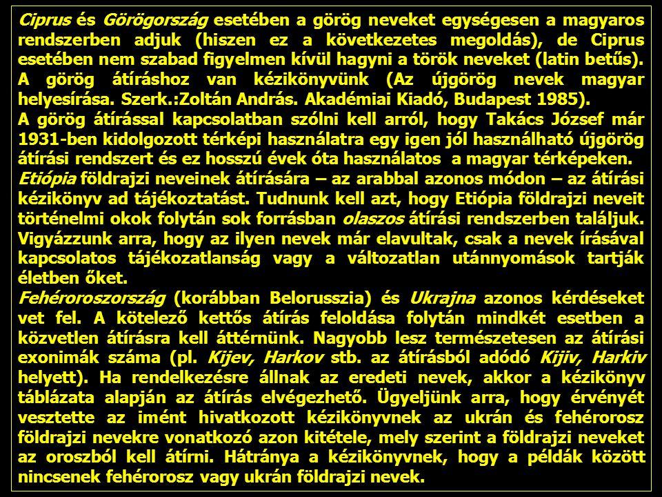 Ciprus és Görögország esetében a görög neveket egységesen a magyaros rendszerben adjuk (hiszen ez a következetes megoldás), de Ciprus esetében nem szabad figyelmen kívül hagyni a török neveket (latin betűs).