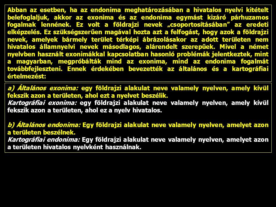 Abban az esetben, ha az endonima meghatározásában a hivatalos nyelvi kitételt belefoglaljuk, akkor az exonima és az endonima egymást kizáró párhuzamos fogalmak lennének.