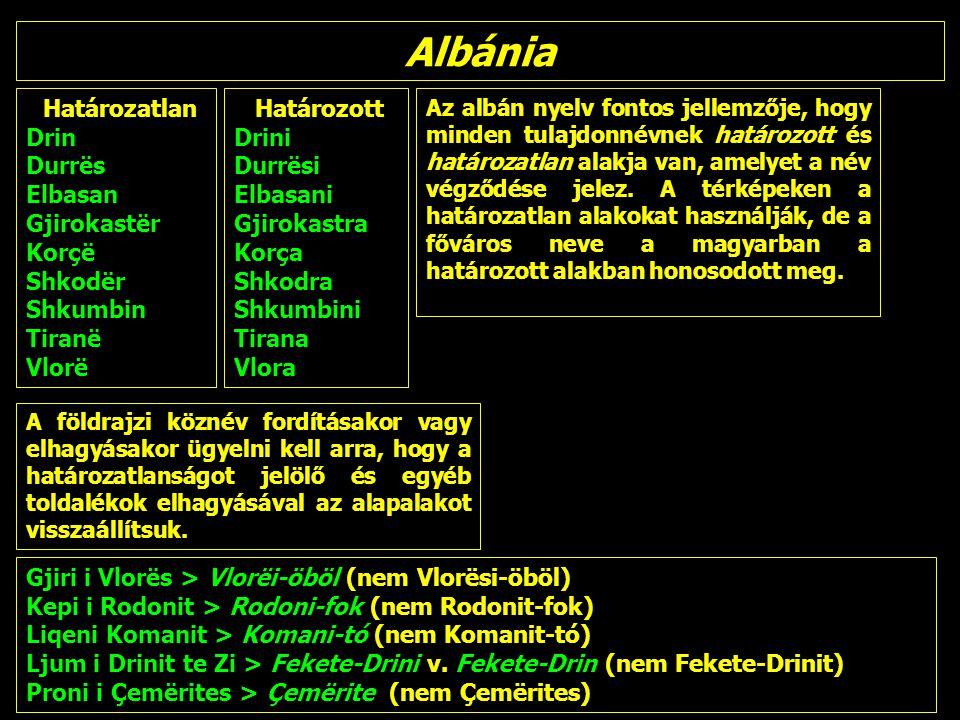 Albánia Az albán nyelv fontos jellemzője, hogy minden tulajdonnévnek határozott és határozatlan alakja van, amelyet a név végződése jelez.