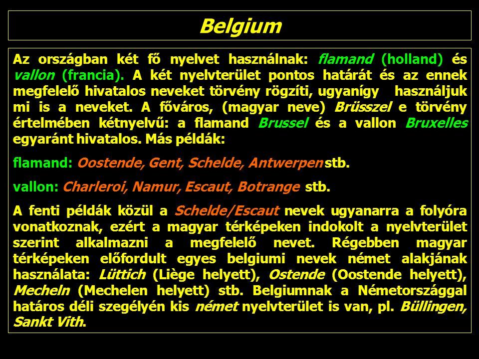 Belgium Az országban két fő nyelvet használnak: flamand (holland) és vallon (francia).