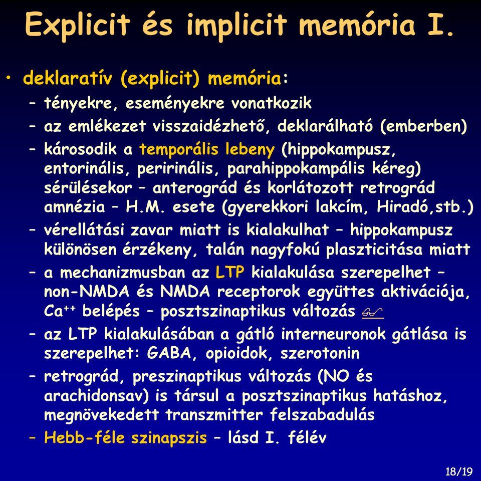 Explicit és implicit memória I. deklaratív (explicit) memória: –tényekre, eseményekre vonatkozik –az emlékezet visszaidézhető, deklarálható (emberben)